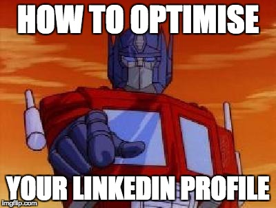 HOW TO OPTIMISE YOUR LINKEDIN PROFILE | image tagged in optimus prime | made w/ Imgflip meme maker