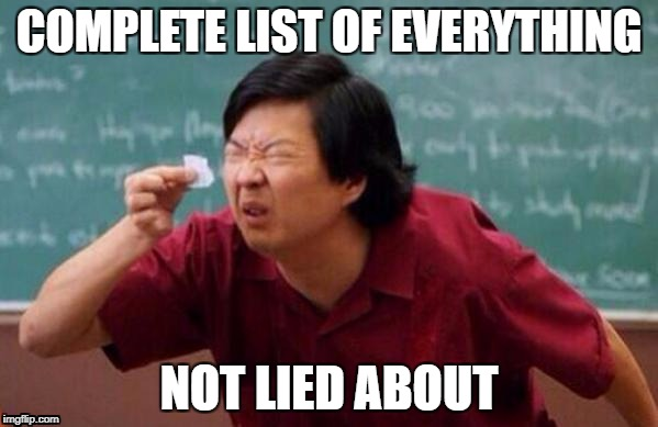 List of people I trust | COMPLETE LIST OF EVERYTHING NOT LIED ABOUT | image tagged in list of people i trust | made w/ Imgflip meme maker