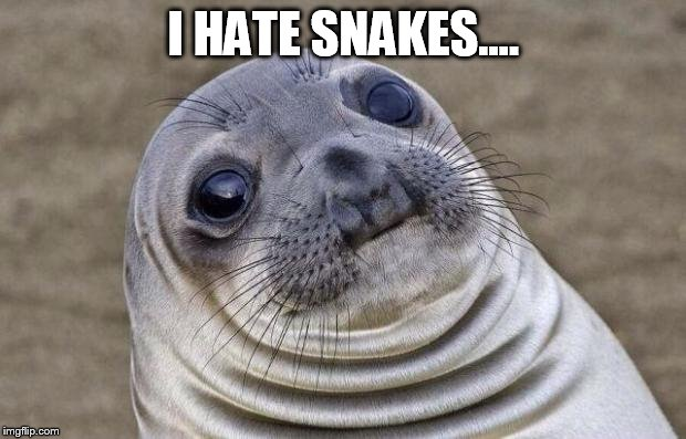 Awkward Moment Sealion Meme | I HATE SNAKES.... | image tagged in memes,awkward moment sealion | made w/ Imgflip meme maker