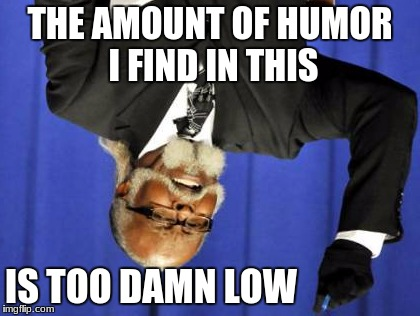 upside down week october 10-17th guess finally he found something that wasnt too damn high | THE AMOUNT OF HUMOR I FIND IN THIS IS TOO DAMN LOW | image tagged in memes,too damn high,funny,upside down,gifs,cats | made w/ Imgflip meme maker