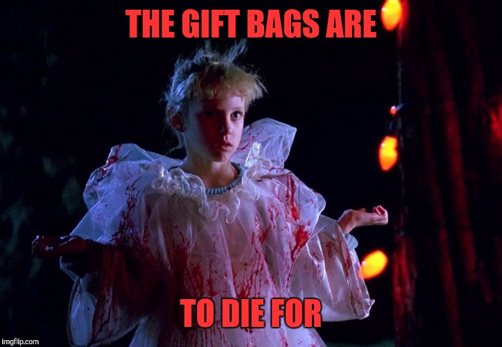 THE GIFT BAGS ARE TO DIE FOR | made w/ Imgflip meme maker