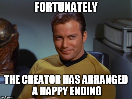 FORTUNATELY THE CREATOR HAS ARRANGED A HAPPY ENDING | made w/ Imgflip meme maker