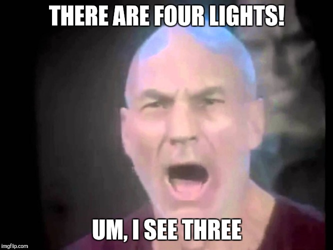 There are four lights | THERE ARE FOUR LIGHTS! UM, I SEE THREE | image tagged in there are four lights | made w/ Imgflip meme maker