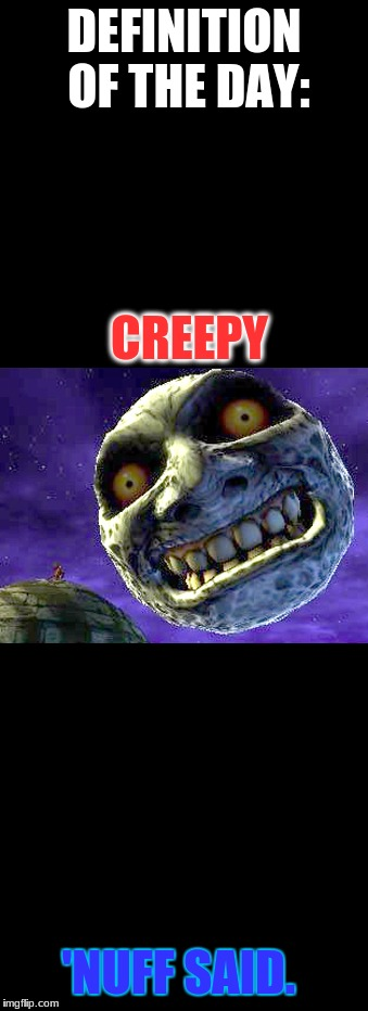 I can't stare at that thing. If anyone can, HOW?! | DEFINITION OF THE DAY: CREEPY 'NUFF SAID. | image tagged in legend of zelda,majora's mask,creepy,moon,memes,wtf | made w/ Imgflip meme maker