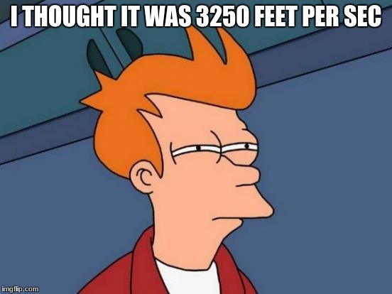 Futurama Fry Meme | I THOUGHT IT WAS 3250 FEET PER SEC | image tagged in memes,futurama fry | made w/ Imgflip meme maker
