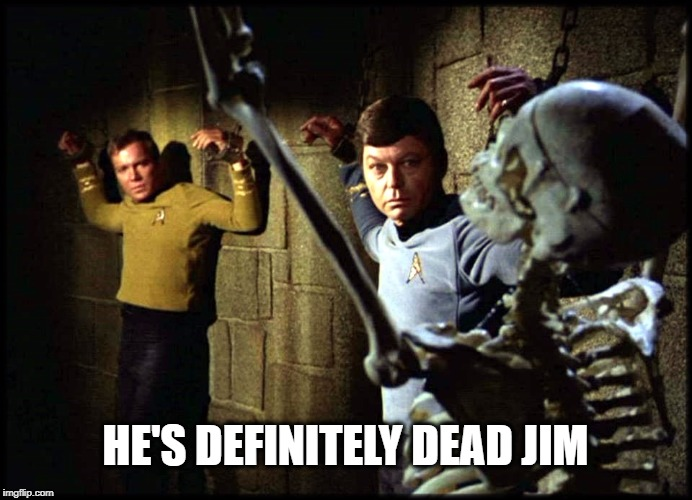 Pretty sure he's dead...  | HE'S DEFINITELY DEAD JIM | image tagged in star trek,he's dead jim,skeleton,halloween,captain obvious | made w/ Imgflip meme maker