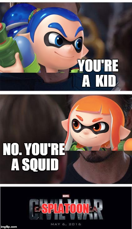 Marvel Civil War 1 Meme | YOU'RE A  KID SPLATOON NO. YOU'RE A SQUID | image tagged in memes,marvel civil war 1 | made w/ Imgflip meme maker
