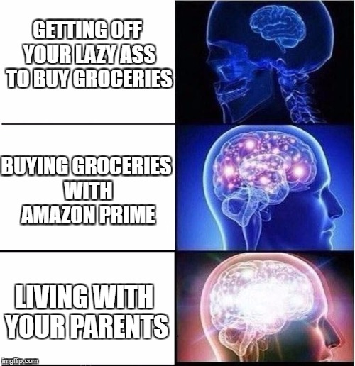 Expanding Brain | GETTING OFF YOUR LAZY ASS TO BUY GROCERIES LIVING WITH YOUR PARENTS BUYING GROCERIES WITH AMAZON PRIME | image tagged in expanding brain,amazon,parents,lazy,college,first world problems | made w/ Imgflip meme maker