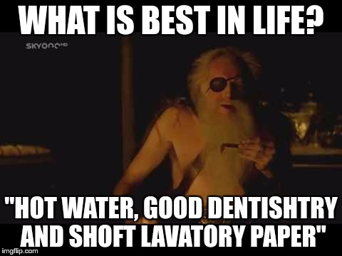 "Cohen the Barbarian's Favourite Things. | WHAT IS BEST IN LIFE? ""HOT WATER, GOOD DENTISHTRY AND SHOFT LAVATORY PAPER"" 