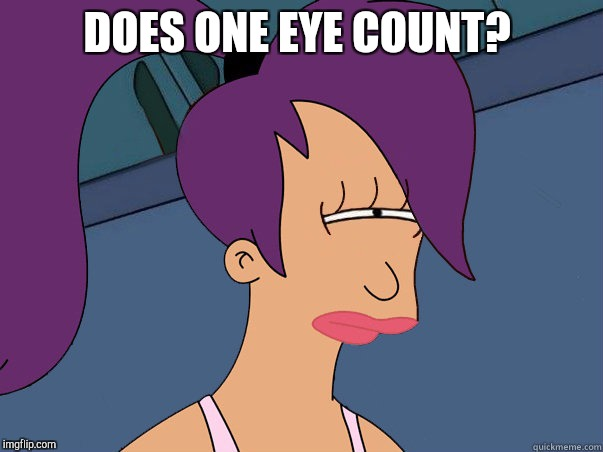 DOES ONE EYE COUNT? | made w/ Imgflip meme maker