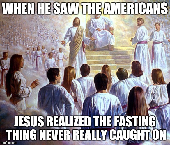 WHEN HE SAW THE AMERICANS JESUS REALIZED THE FASTING THING NEVER REALLY CAUGHT ON | image tagged in judge jesus,dieting | made w/ Imgflip meme maker
