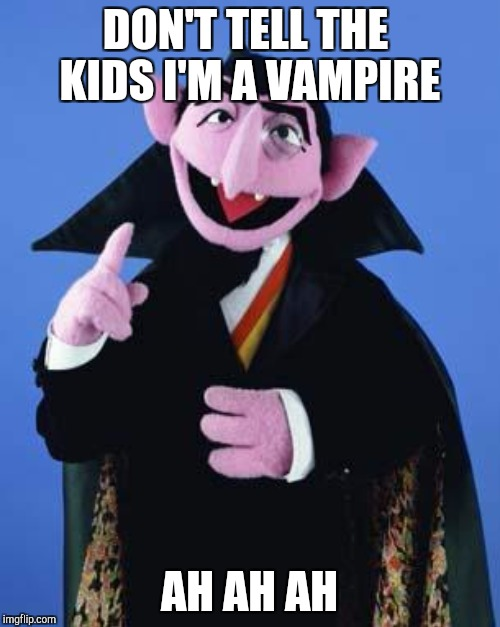 DON'T TELL THE KIDS I'M A VAMPIRE AH AH AH | made w/ Imgflip meme maker