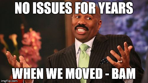 Steve Harvey Meme | NO ISSUES FOR YEARS WHEN WE MOVED - BAM | image tagged in memes,steve harvey | made w/ Imgflip meme maker