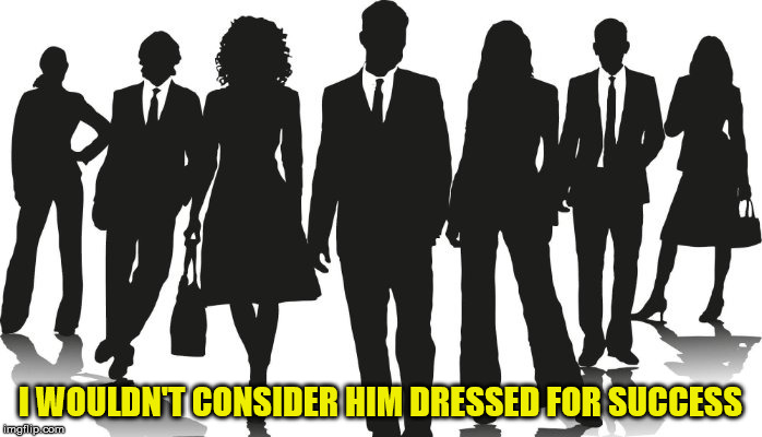I WOULDN'T CONSIDER HIM DRESSED FOR SUCCESS | made w/ Imgflip meme maker