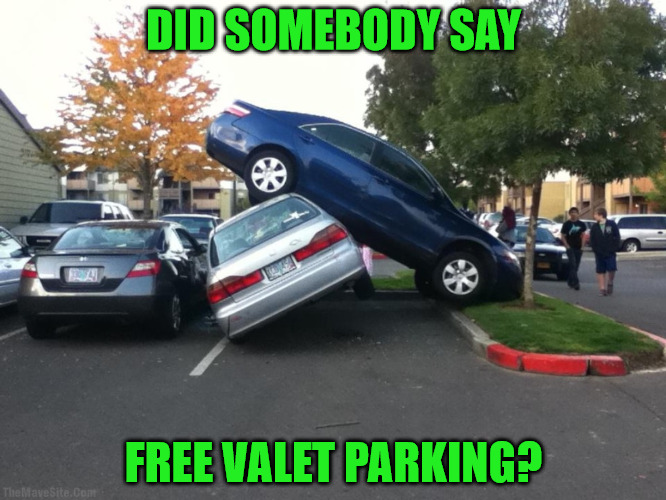 Local hospitals are now offering valet parking: Now I need to get a valet to park | DID SOMEBODY SAY FREE VALET PARKING? | image tagged in valet parking,oops | made w/ Imgflip meme maker
