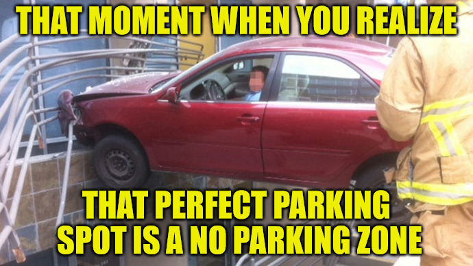 Doesn't this guy know he needs a handicap placard to park here? | THAT MOMENT WHEN YOU REALIZE THAT PERFECT PARKING SPOT IS A NO PARKING ZONE | image tagged in bad parking | made w/ Imgflip meme maker