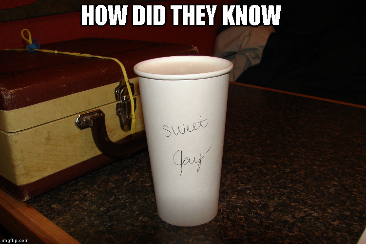 HOW DID THEY KNOW | image tagged in sweet jay | made w/ Imgflip meme maker