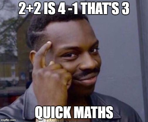 Roll Safe | 2+2 IS 4 -1 THAT'S 3 QUICK MATHS | image tagged in roll safe | made w/ Imgflip meme maker
