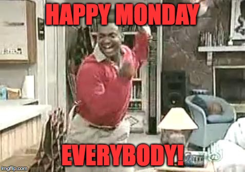 Monday Dance! | HAPPY MONDAY EVERYBODY! | image tagged in carlton,memes,monday,dance,carlton dance | made w/ Imgflip meme maker