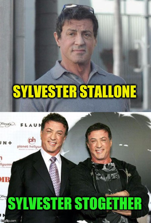 Maybe the solution to being alone is just a name change? | SYLVESTER STALLONE SYLVESTER STOGETHER | image tagged in memes,funny,sylvester stallone,actors,alone,together | made w/ Imgflip meme maker