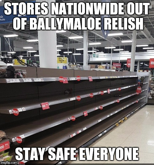 STORES NATIONWIDE OUT OF BALLYMALOE RELISH STAY SAFE EVERYONE | image tagged in food,ireland | made w/ Imgflip meme maker