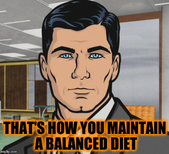Archer Meme | THAT'S HOW YOU MAINTAIN A BALANCED DIET | image tagged in memes,archer | made w/ Imgflip meme maker