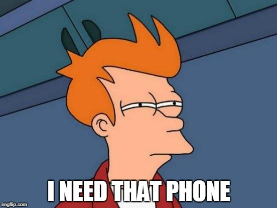 Futurama Fry Meme |  I NEED THAT PHONE | image tagged in memes,futurama fry | made w/ Imgflip meme maker