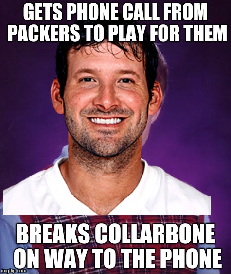aaron rodgers broke his collorbone, sooo | GETS PHONE CALL FROM PACKERS TO PLAY FOR THEM BREAKS COLLARBONE ON WAY TO THE PHONE | image tagged in bad luck brian,memes,romo,packers | made w/ Imgflip meme maker