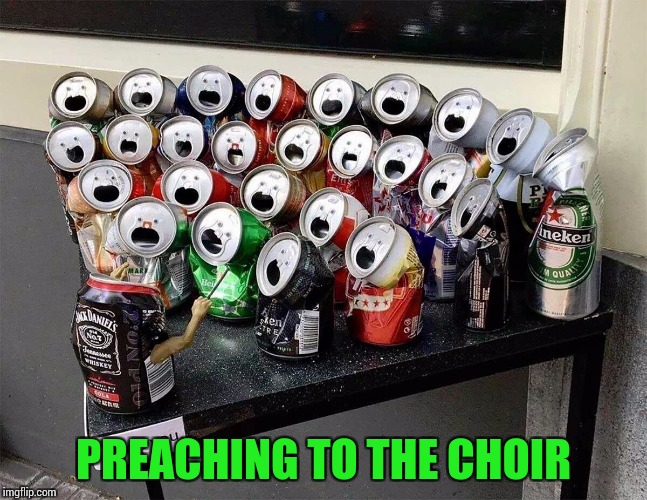 PREACHING TO THE CHOIR | made w/ Imgflip meme maker