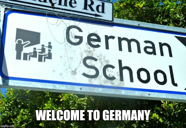 WELCOME TO GERMANY | image tagged in sir_unknown,sign,germany | made w/ Imgflip meme maker