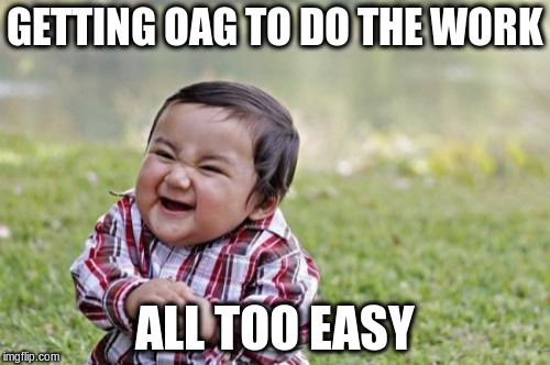 Evil Toddler Meme | GETTING OAG TO DO THE WORK ALL TOO EASY | image tagged in memes,evil toddler | made w/ Imgflip meme maker