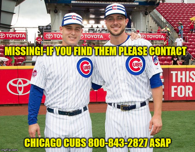 MISSING!-IF YOU FIND THEM PLEASE CONTACT CHICAGO CUBS 800-843-2827 ASAP | image tagged in rizzo bryant | made w/ Imgflip meme maker