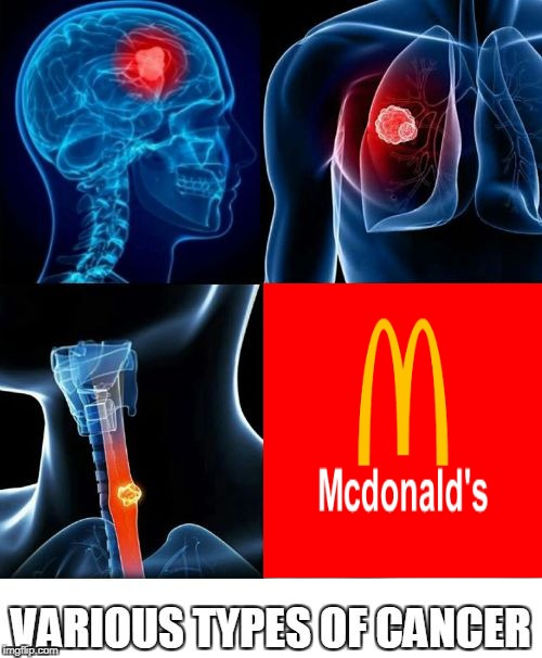 Same can be said for Coca-Cola,Pepsi,Snickers,KFC,Burger King and other food-poisoning capitalist scum | image tagged in various types of cancer,memes,mcdonalds,food,capitalism,powermetalhead | made w/ Imgflip meme maker