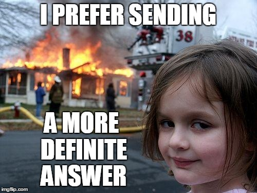 Disaster Girl Meme | I PREFER SENDING A MORE DEFINITE ANSWER | image tagged in memes,disaster girl | made w/ Imgflip meme maker