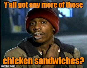 Y'all got any more of those chicken sandwiches? | made w/ Imgflip meme maker