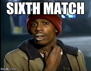 Y'all Got Any More Of That Meme | SIXTH MATCH | image tagged in memes,yall got any more of | made w/ Imgflip meme maker