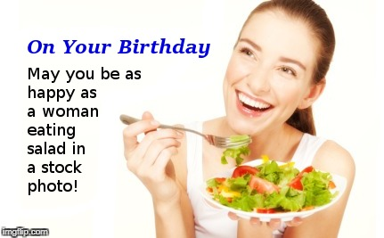 On Your Birthday | image tagged in birthday,woman eating salad | made w/ Imgflip meme maker
