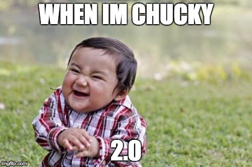 Evil Toddler Meme | WHEN IM CHUCKY 2.0 | image tagged in memes,evil toddler | made w/ Imgflip meme maker