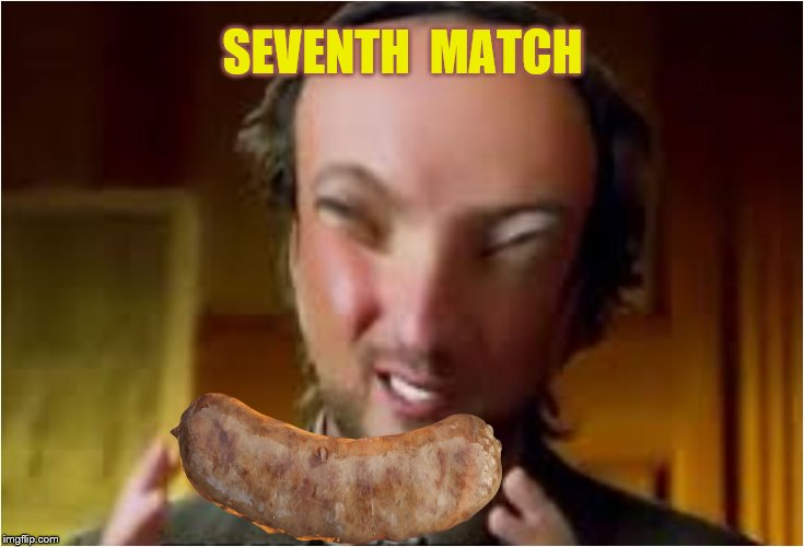 SEVENTH  MATCH | made w/ Imgflip meme maker
