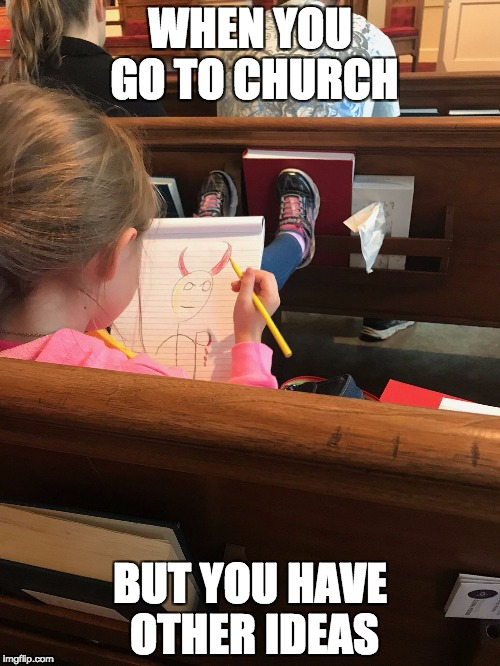 WHEN YOU GO TO CHURCH BUT YOU HAVE OTHER IDEAS | image tagged in funny,church,devil,evil | made w/ Imgflip meme maker