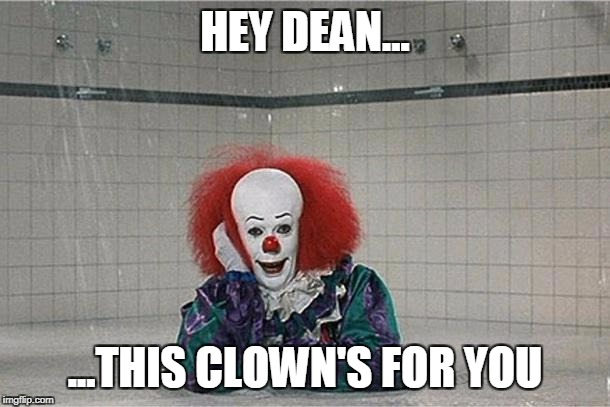 It Clown | HEY DEAN... ...THIS CLOWN'S FOR YOU | image tagged in it clown | made w/ Imgflip meme maker