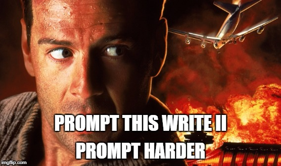 Prompt This Write | PROMPT THIS WRITE II PROMPT HARDER | image tagged in event | made w/ Imgflip meme maker