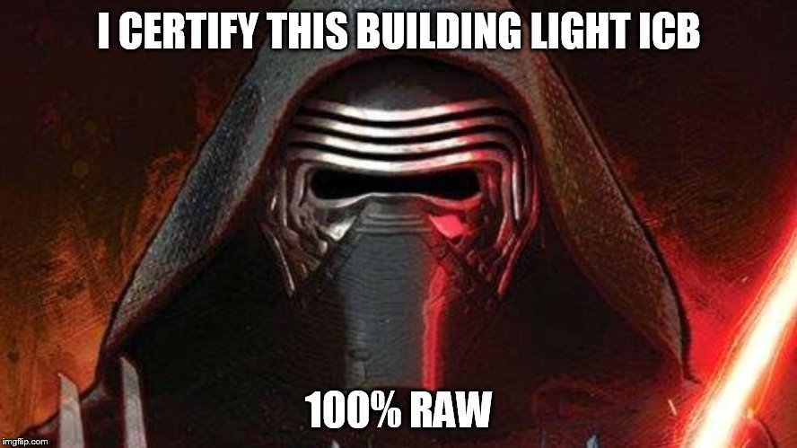 Kylo ren | I CERTIFY THIS BUILDING LIGHT ICB 100% RAW | image tagged in kylo ren | made w/ Imgflip meme maker