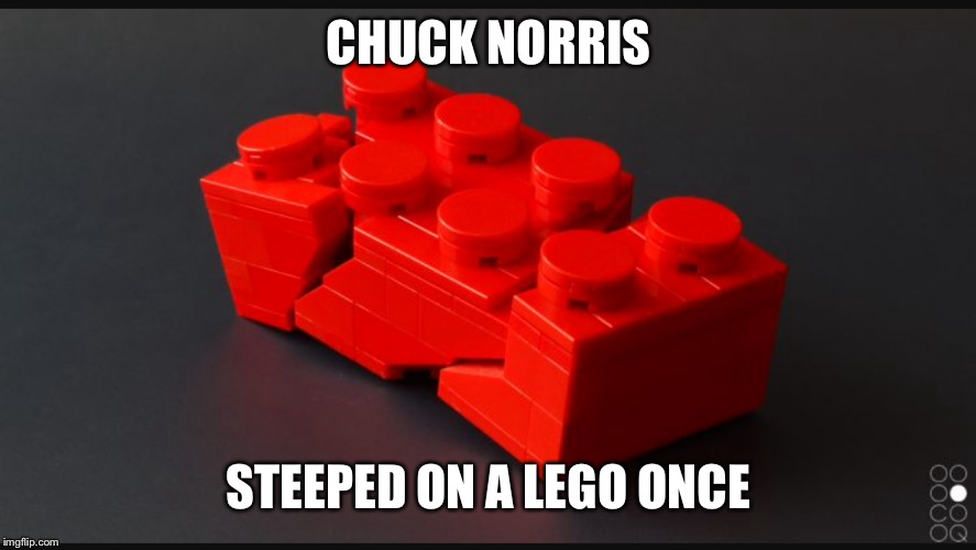 CHUCK NORRIS STEEPED ON A LEGO ONCE | image tagged in chuck norris,legos,stepping on a lego,funny meme,memes,funny memes | made w/ Imgflip meme maker