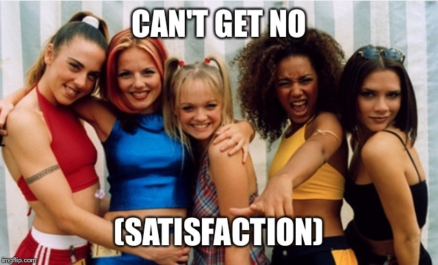 CAN'T GET NO (SATISFACTION) | made w/ Imgflip meme maker