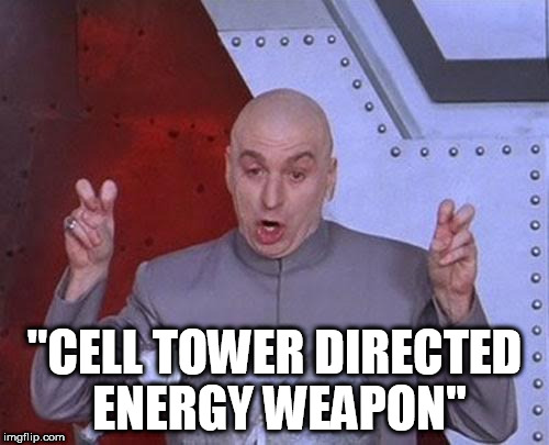 "Dr Evil Laser Meme | ""CELL TOWER DIRECTED ENERGY WEAPON"" 