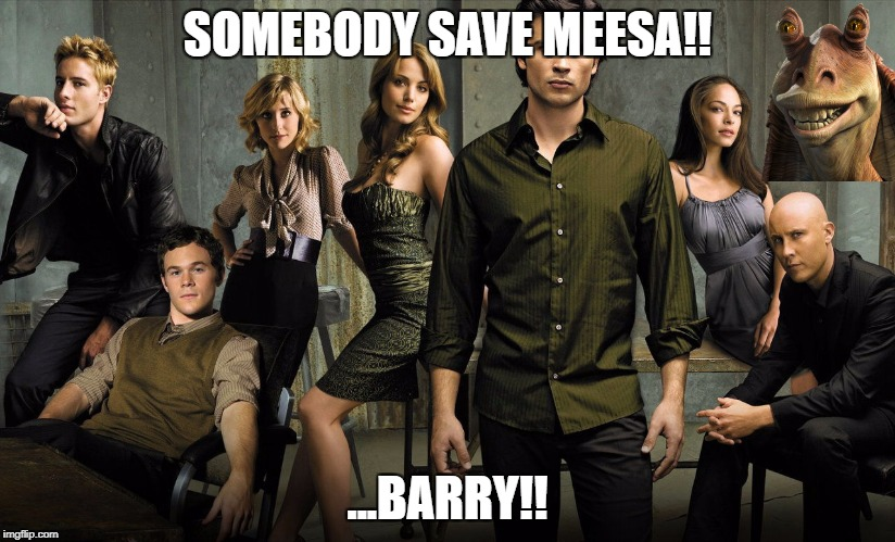 SOMEBODY SAVE MEESA!! ...BARRY!! | image tagged in star wars,smallville,superman | made w/ Imgflip meme maker
