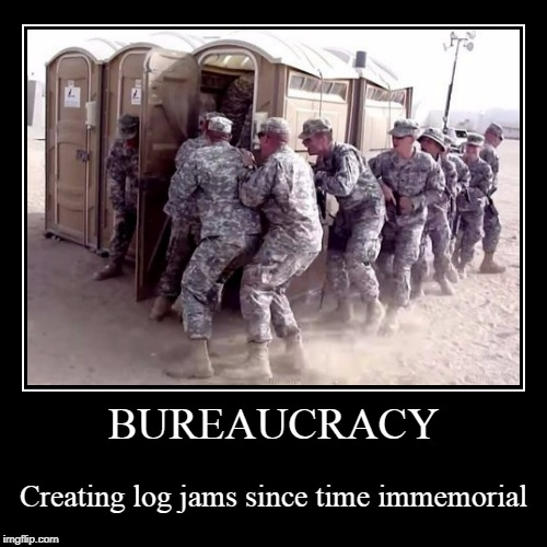 filling more than one kind of tank | BUREAUCRACY | Creating log jams since time immemorial | image tagged in funny,demotivationals,toilet,military,bureaucracy | made w/ Imgflip demotivational maker