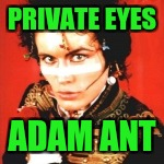 PRIVATE EYES ADAM ANT | made w/ Imgflip meme maker