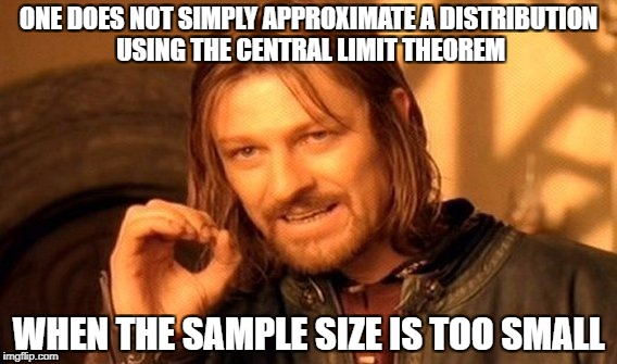 One Does Not Simply Meme | ONE DOES NOT SIMPLY APPROXIMATE A DISTRIBUTION USING THE CENTRAL LIMIT THEOREM WHEN THE SAMPLE SIZE IS TOO SMALL | image tagged in memes,one does not simply | made w/ Imgflip meme maker